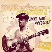 Sugar Minott – Reggae Anthology: Sugar Minott - Hard Time Pressure
