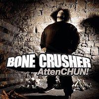 Bone Crusher – AttenCHUN!