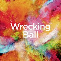 "Michael Forster, Lukasz Gottwald, David Kim, Maureen ""Mozella"" McDonald, Stephan Moccio, Sacha Skarbek, Henry Walter – Wrecking Ball"