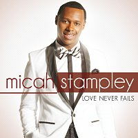 Micah Stampley – Love Never Fails