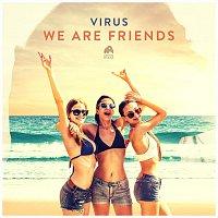 Virus – We Are Friends