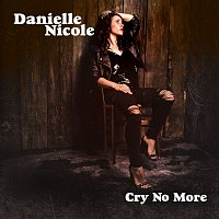 Danielle Nicole – Cry No More