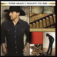 Chris Young – The Man I Want To Be