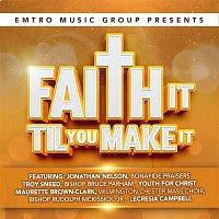 Various Artists.. – Emtro Music Group Presents Faith It Til You Make It