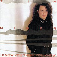 Tim Miner – I Know You Think You Know