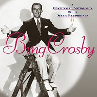 Bing Crosby – A Centennial Anthology Of His Decca Recordings