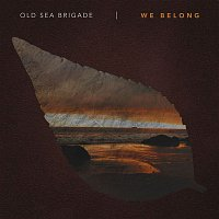 Old Sea Brigade – We Belong