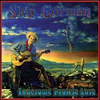 Skip Gorman – Lonesome Prairie Love