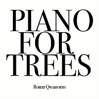 Robert Qwarforth – Piano for Trees