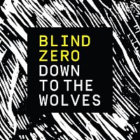 Blind Zero – Down To The Wolves