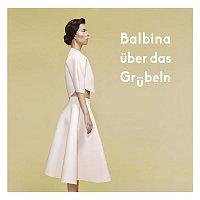 Balbina – Uber das Grubeln