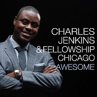 Charles Jenkins & Fellowship Chicago – Awesome