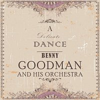 Benny Goodman And His Orchestra – A Delicate Dance