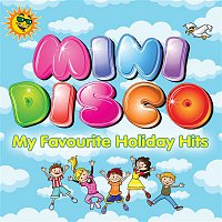 Various Artists.. – Mini Disco: My Favourite Holiday Hits
