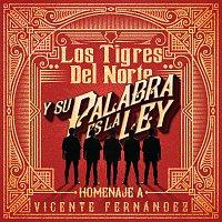Los Tigres Del Norte – Y Su Palabra Es La Ley Homenaje A Vicente Fernández