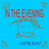 Vlastimil Blahut – In the evening