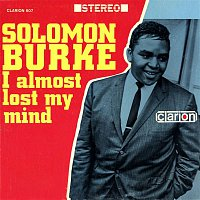 Solomon Burke – I Almost Lost My Mind
