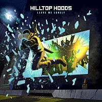Hilltop Hoods – Leave Me Lonely