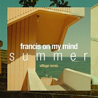 Francis On My Mind – Summer [Village Remix]