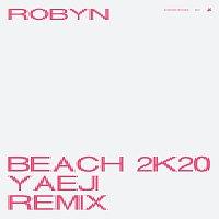 Robyn – Beach2k20 [Yaeji Remix]