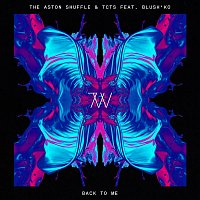 The Aston Shuffle & TCTS – Back To Me (feat. Blush'ko)