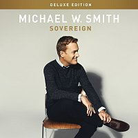 Michael W. Smith – Sovereign [Deluxe Edition]