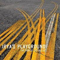 Irya's Playground – The Pain Of Letting Go