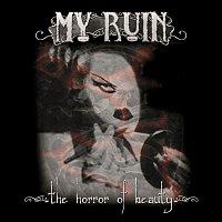 My Ruin – The Horror of Beauty