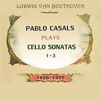 Pablo Casals, Mieczyslaw Horszowski, Otto Schulhof – Pablo Casals plays: Ludwig van Beethoven: Cello Sonatas 1-3 (1926-1955)