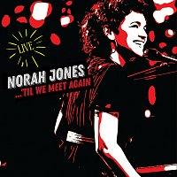 Norah Jones – 'Til We Meet Again [Live]