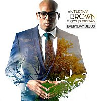 Anthony Brown & Group Therapy – Everyday Jesus
