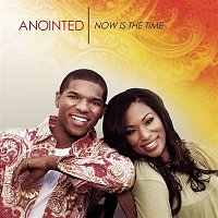 Anointed – Now Is The Time