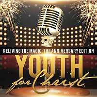 Youth For Christ – Reliving the Magic: The Anniversary Edition