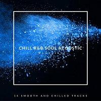 Různí interpreti – Chill R&B Soul Acoustic Playlist: 14 Smooth and Chilled Tracks