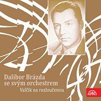 Orchestr Dalibora Brázdy – Valčík na rozloučenou MP3