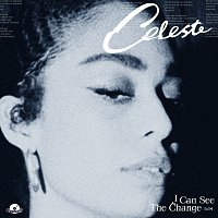 Celeste – I Can See The Change