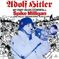 Spike Milligan – Adolph Hitler - My Part in His Downfall (With John Wells, Graham Stark, Alan Clare)