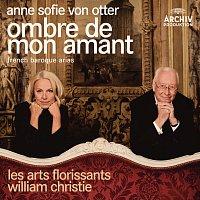 Anne Sofie von Otter, Orchestre Les Arts florissants, William Christie – Ombre de mon amant - French Baroque Arias