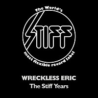 Wreckless Eric – The Stiff Years