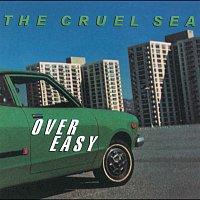 The Cruel Sea – Over Easy