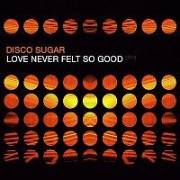 Disco Sugar – Love Never Felt so Good 2016