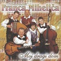 Ansambel Franca Mihelica – Moj dragi dom