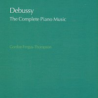 Gordon Fergus-Thompson – Debussy: The Complete Piano Music