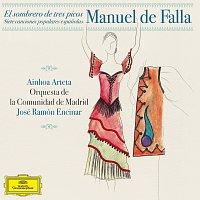 Ainhoa Arteta, Orquesta de la Comunidad de Madrid, José Ramón Encinar – Manuel de Falla: Siete Canciones Populares Espanolas; El Sombrero de Tres Picos