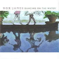 Bob James – Dancing on the Water
