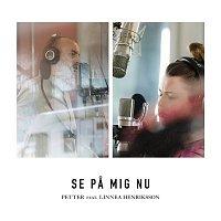 Petter, Linnea Henriksson – Se pa mig nu