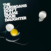 The Cardigans – Don't Blame Your Daughter (Diamonds)