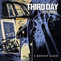 Third Day – Offerings: A Worship Album