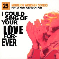 Různí interpreti – I Could Sing Of Your Love Forever: 25 Modern Worship Songs For A New Generation
