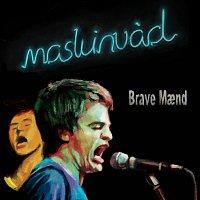 Maskinvad – Brave Maend